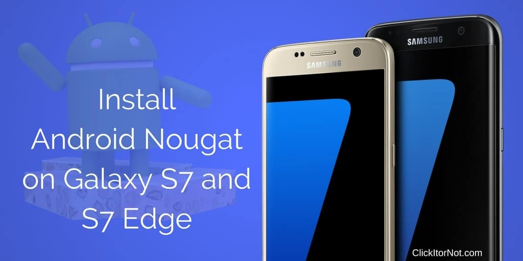 Download and Install Android Nougat on Galaxy S7 and S7 Edge