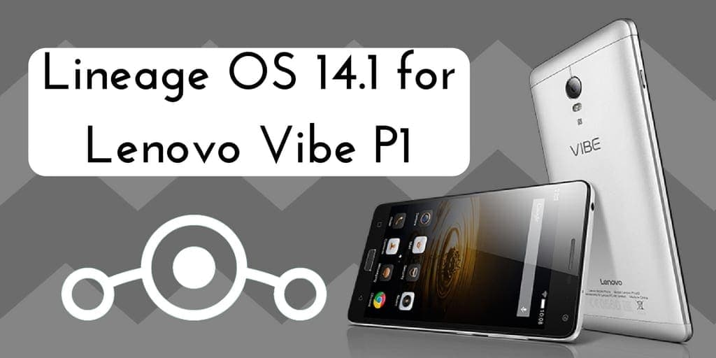 Download and Install Unofficial Lineage OS 14 1 on Lenovo Vibe P1