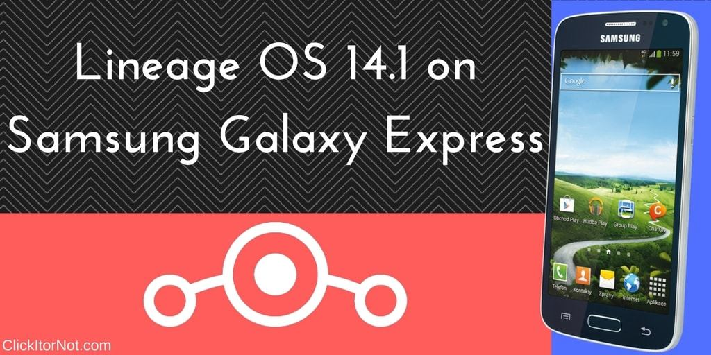 Lineage OS 14.1 on Samsung Galaxy Express