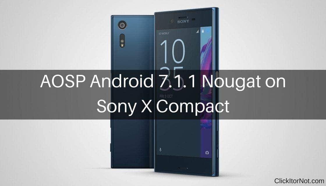 AOSP Android 7.1.1 Nougat on Sony X Compact