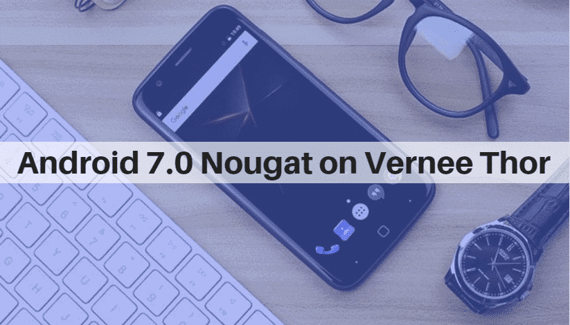 Install Android 7.0 Nougat on Vernee Thor