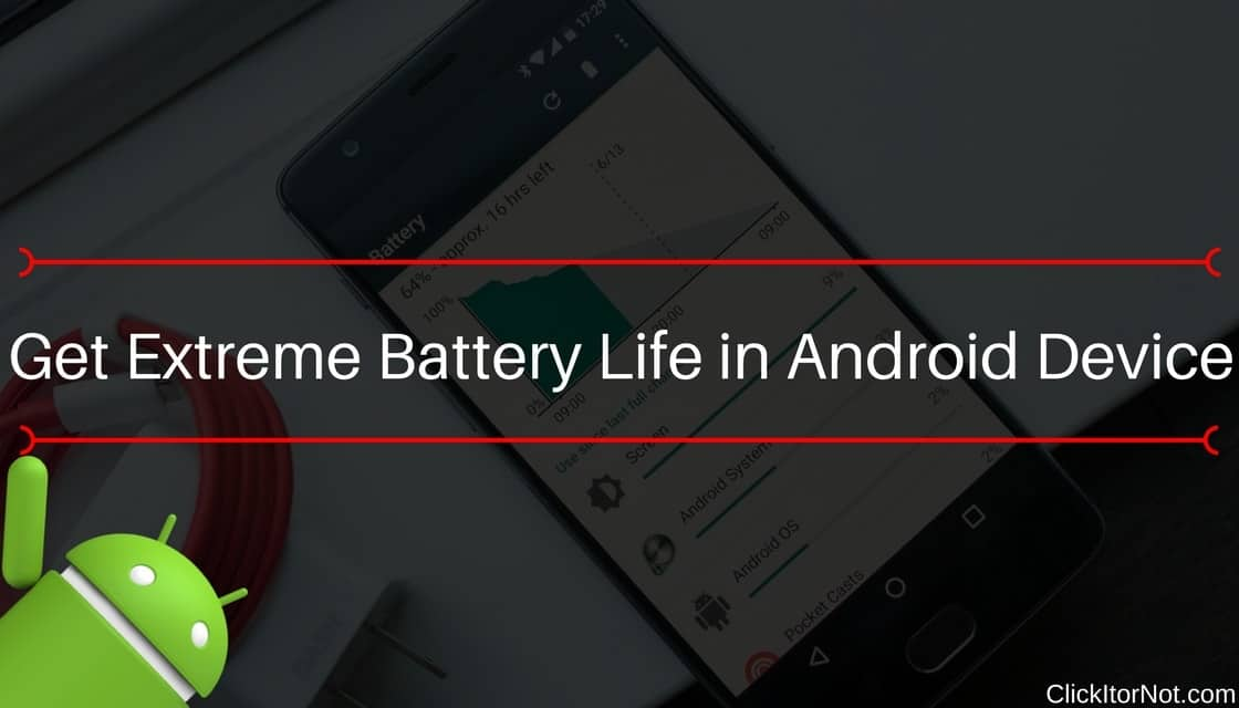 How to get Extreme Battery Life in Android Device | Click It