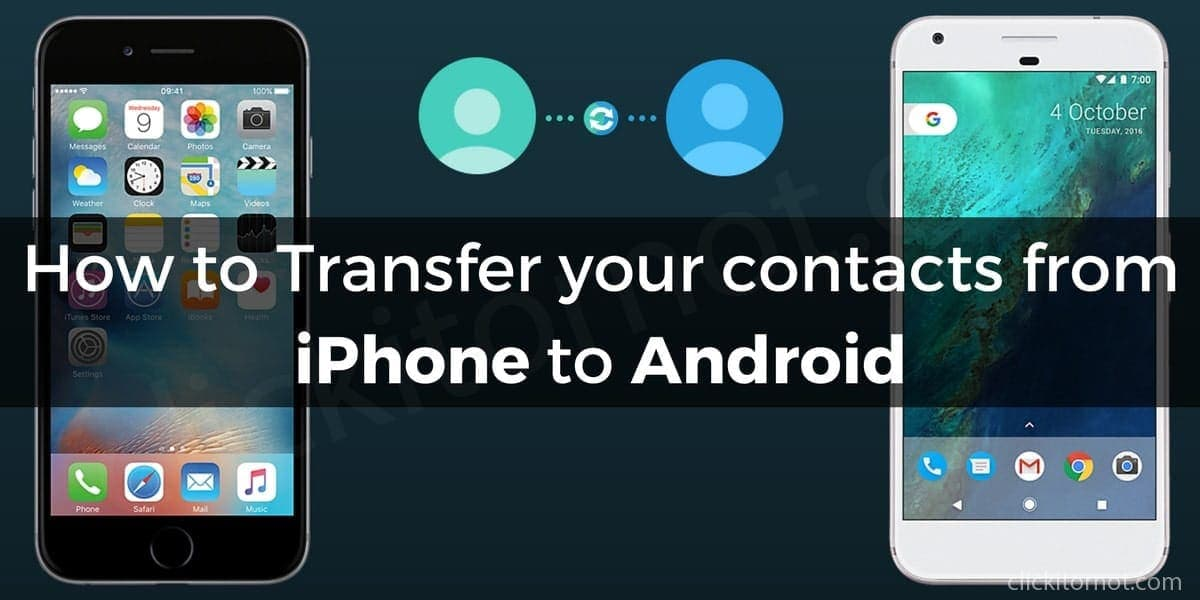 transfer contacts iphone to android how to transfer your contacts from iphone to android 4528
