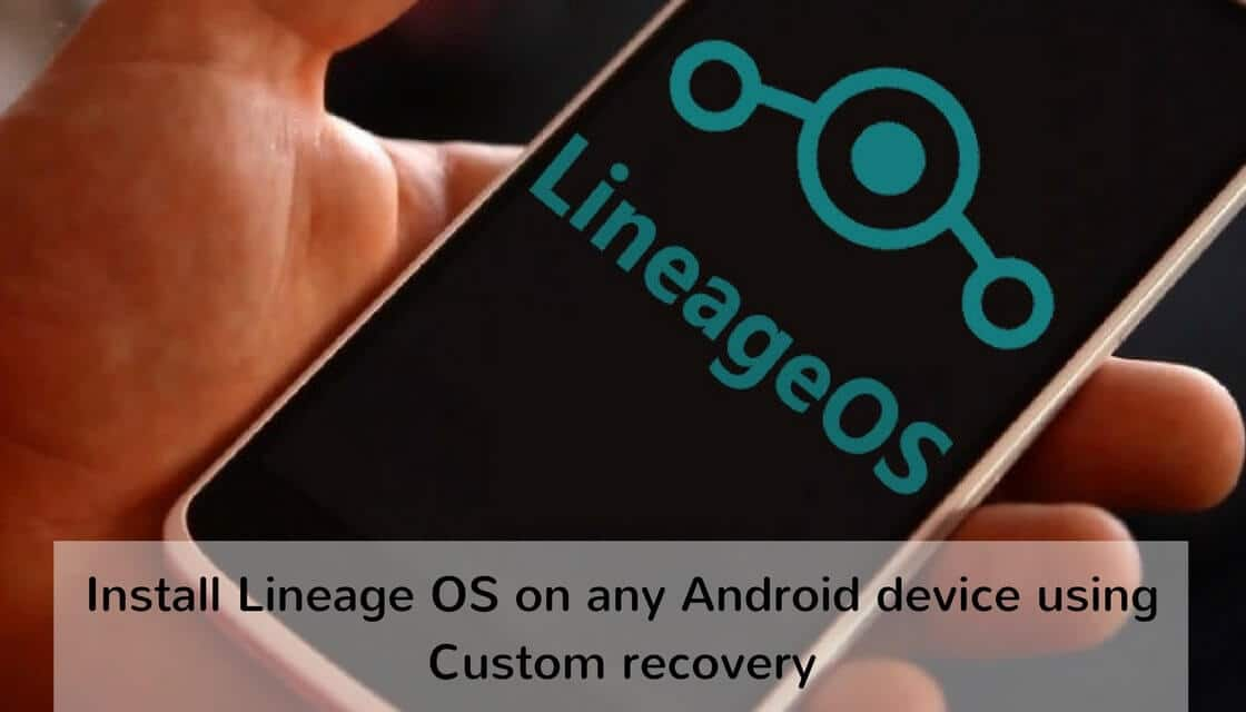 How to Install Lineage OS on any Android device using Custom