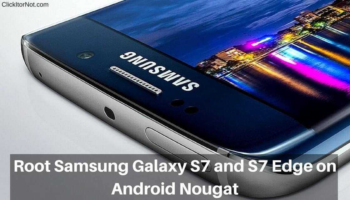 How to Root Samsung Galaxy S7 and S7 Edge on Android Nougat