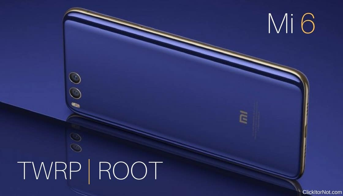 TWRP Recovery and Root Xiaomi Mi6