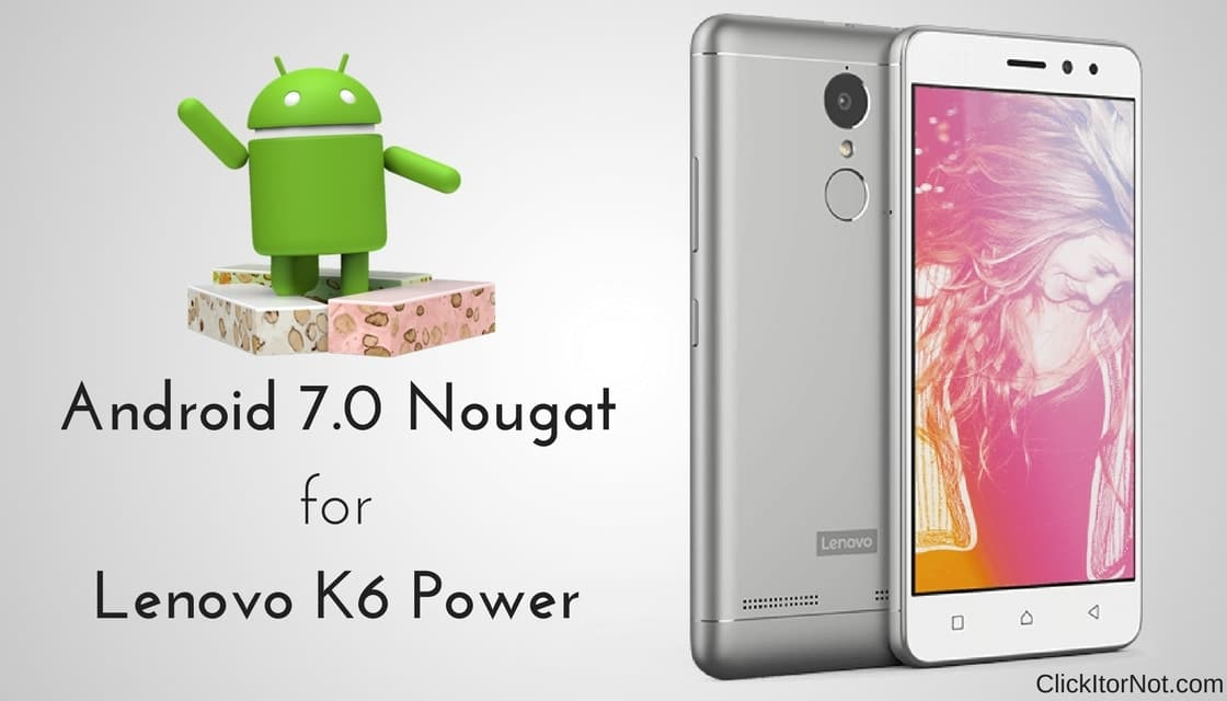 Download and Install Android 7 0 Nougat on Lenovo K6 Power