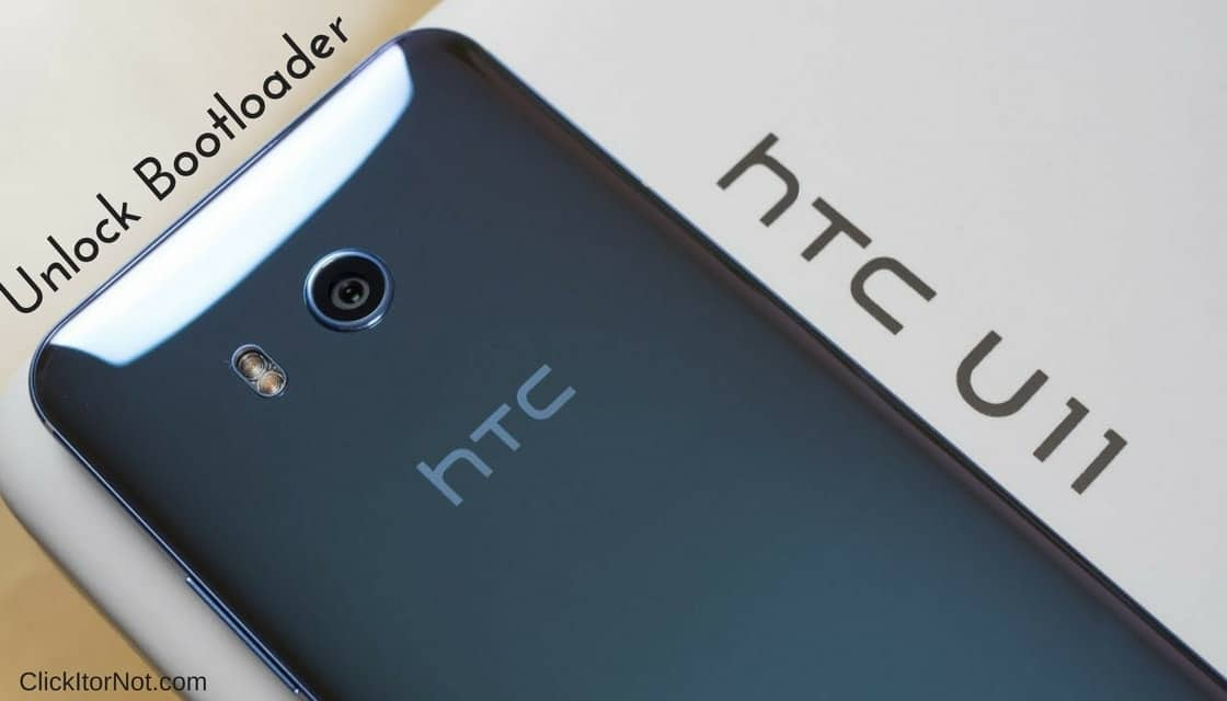 How to Unlock Bootloader of HTC U11 | Click It or Not