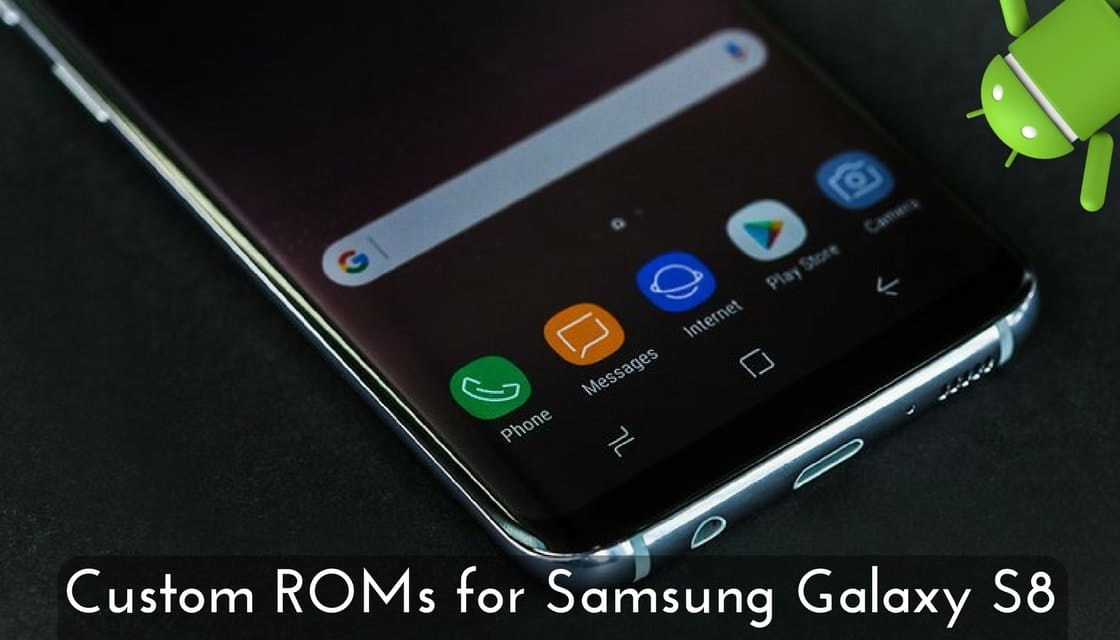 Custom ROMs for Samsung Galaxy S8