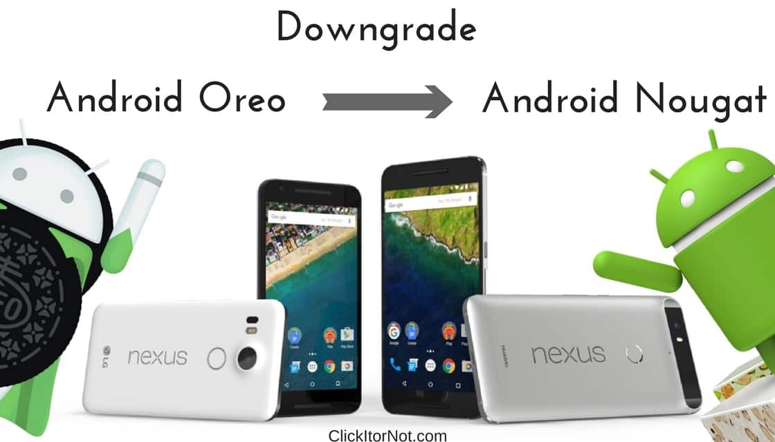 Downgrade Nexus Device device from Android 8.0 Oreo to Nougat