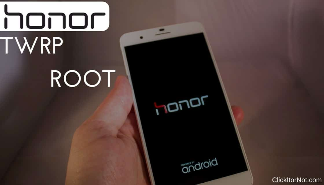 How to Install TWRP Recovery and Root Honor 9 | Click It or Not