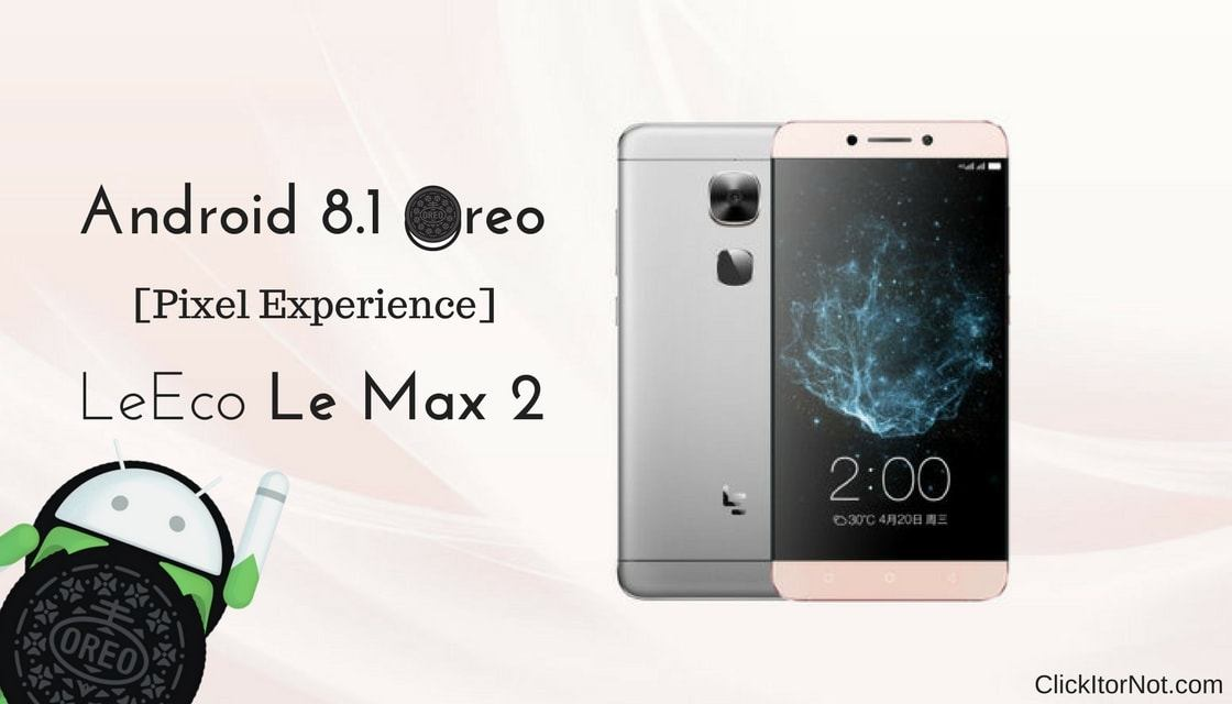 Download and Install Android 8 1 Oreo on LeEco Le Max 2 [Pixel