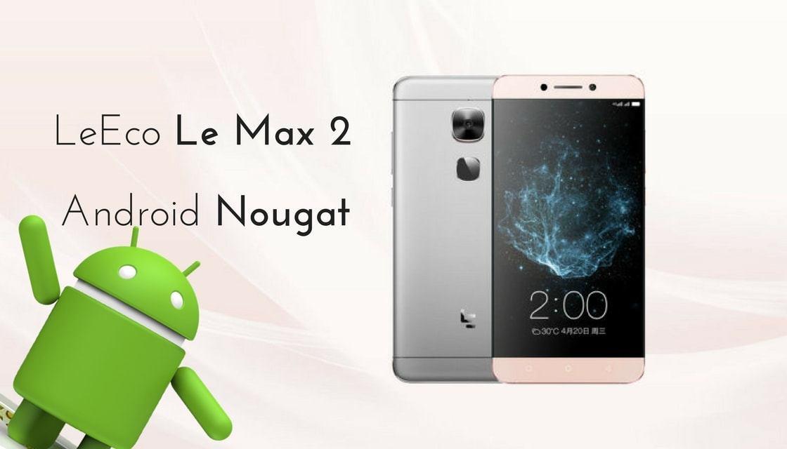 Android Nougat on LeEco Le Max 2
