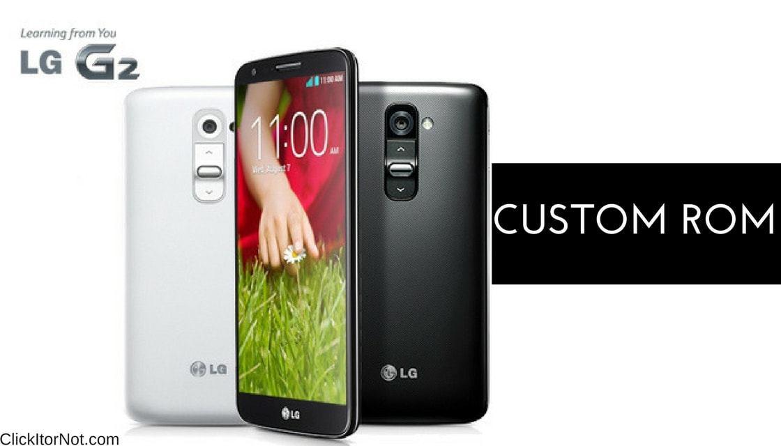 List of Best Custom ROMs for LG G2 | Click It or Not