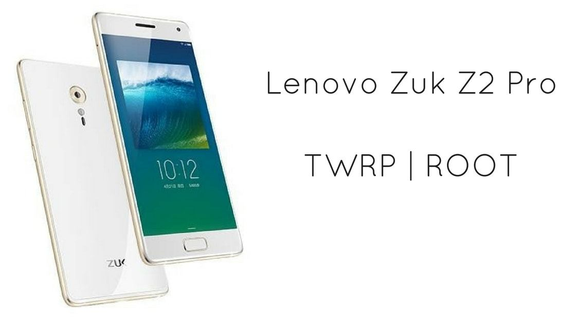 How to Install TWRP Recovery and Root Lenovo Zuk Z2 Pro