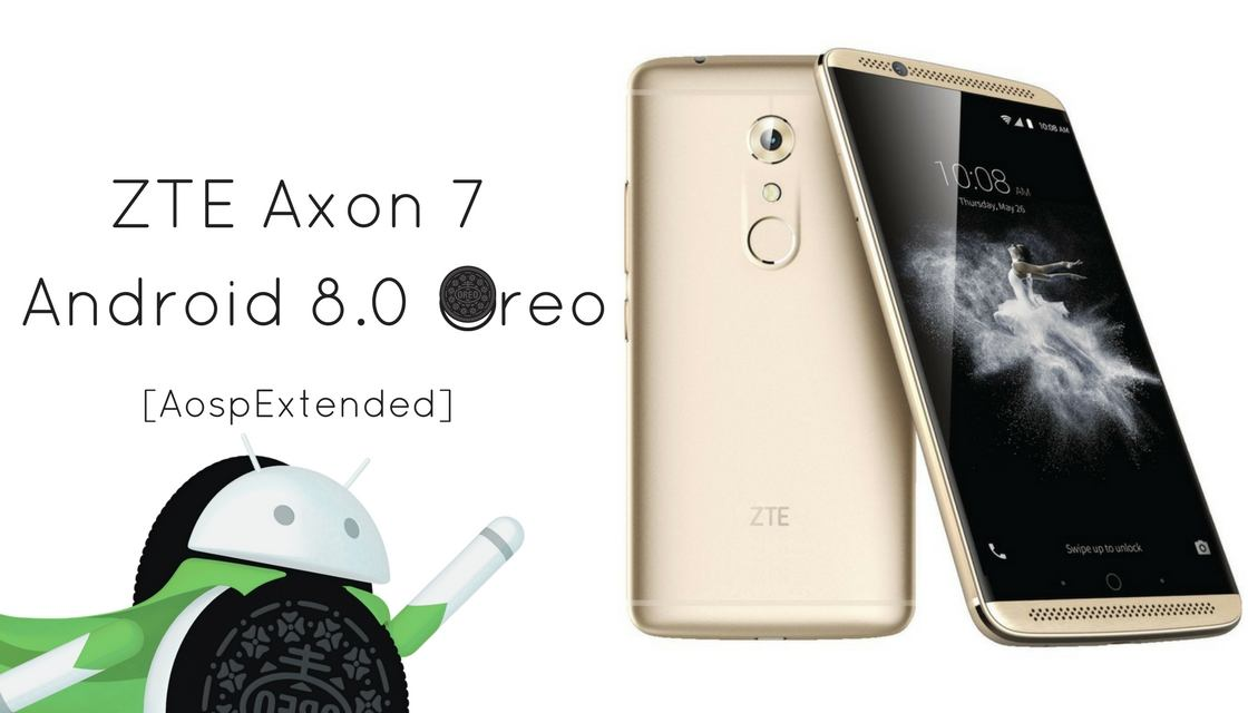 Download and Install Android 8 1 Oreo on ZTE Axon 7